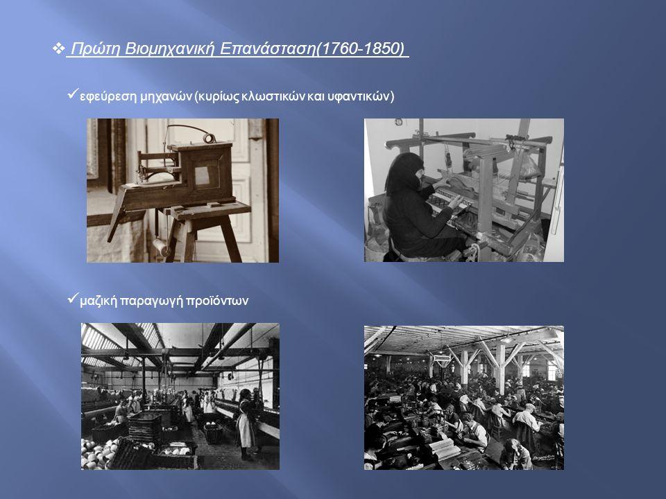  Πρώτη Βιομηχανική Επανάσταση(1760-1850) εφεύρεση μηχανών (κυρίως κλωστικών και υφαντικών) μαζική παραγωγή προϊόντων
