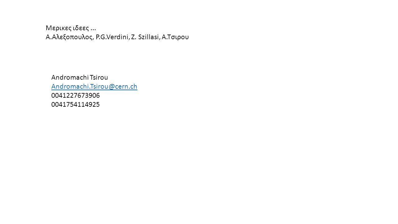 Μερικες ιδεες... Α.Αλεξοπουλος, P.G.Verdini, Z. Szillasi, Α.Τσιρου Andromachi Tsirou Andromachi.Tsirou@cern.ch 0041227673906 0041754114925