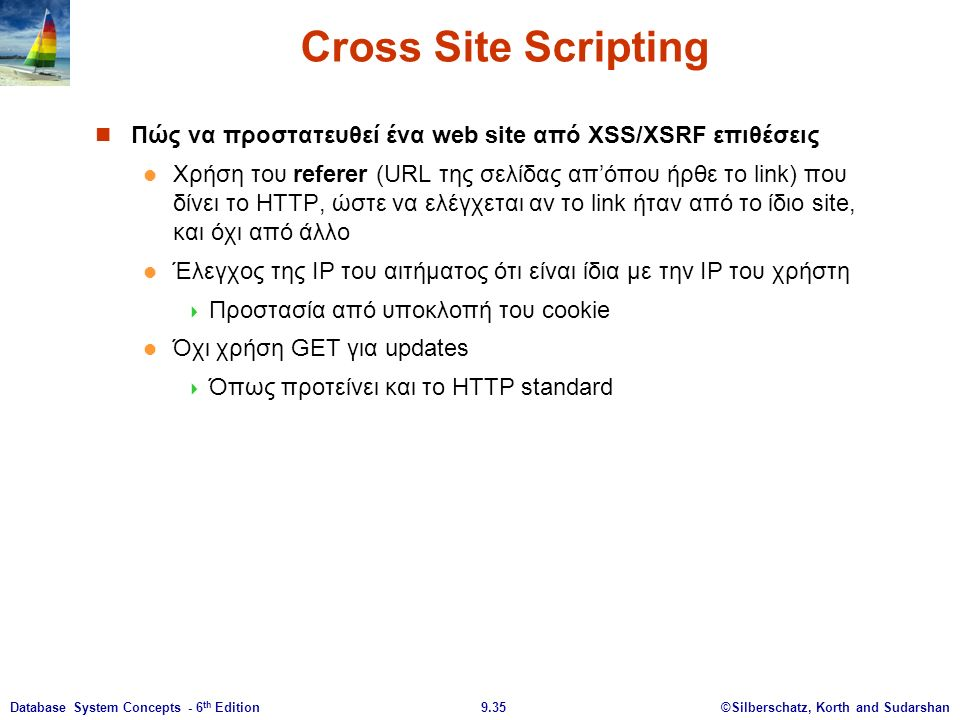 ©Silberschatz, Korth and Sudarshan9.35Database System Concepts - 6 th Edition Cross Site Scripting Πώς να προστατευθεί ένα web site από XSS/XSRF επιθέ