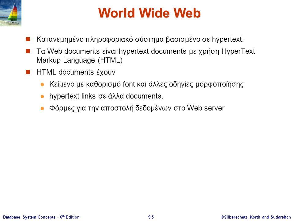 ©Silberschatz, Korth and Sudarshan9.6Database System Concepts - 6 th Edition Uniform Resources Locators URL παράδειγμα: http://www.acm.org/sigmod Πώς θα προσπελαστεί το document  http καθορίζει το Hyper Text Transfer Protocol.
