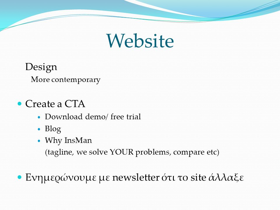 Website Design More contemporary Create a CTA Download demo/ free trial Blog Why InsMan (tagline, we solve YOUR problems, compare etc) Ενημερώνουμε με newsletter ότι το site άλλαξε