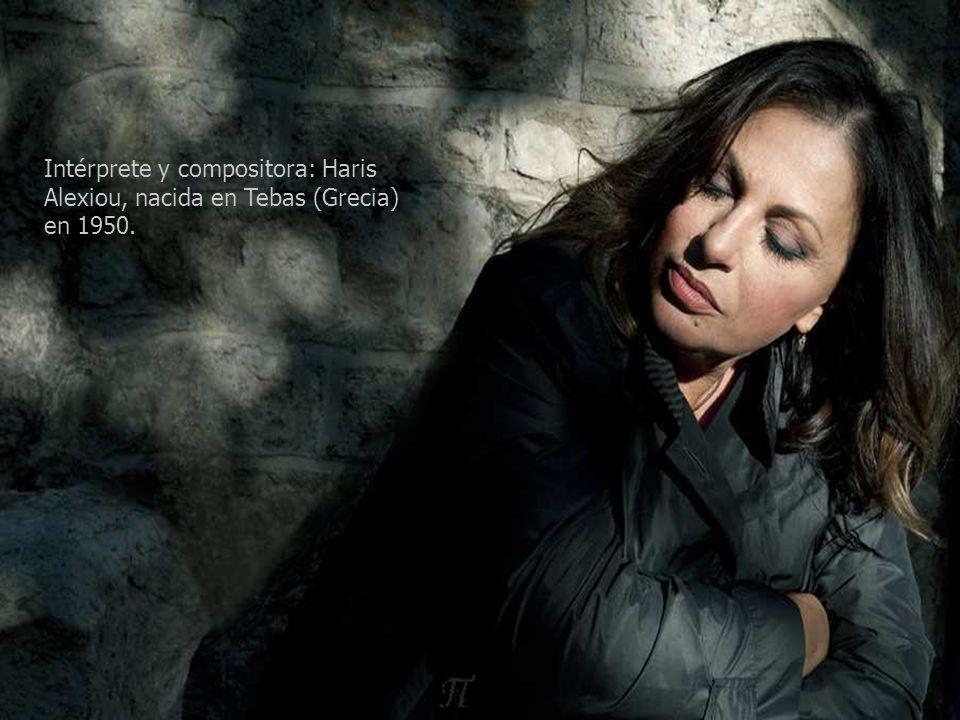Intérprete y compositora: Haris Alexiou, nacida en Tebas (Grecia) en 1950.