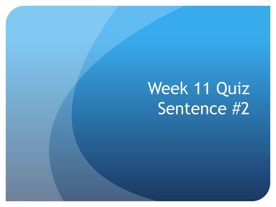 Week 11 Quiz Sentence #2