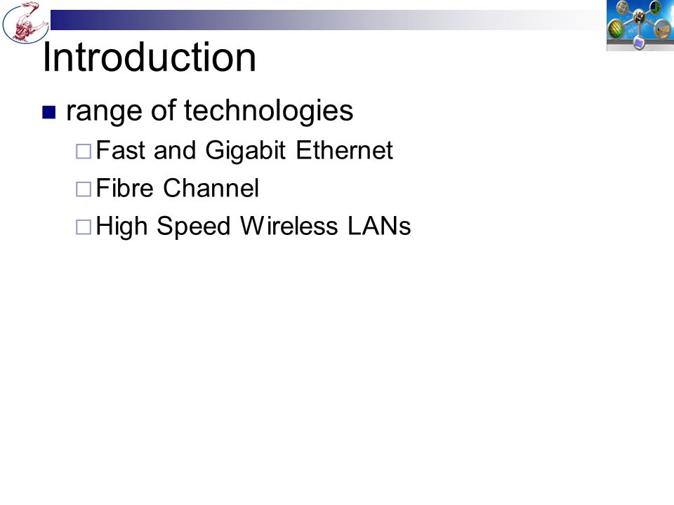 10Gbps Ethernet growing interest in 10Gbps Ethernet  for high-speed backbone use  with future wider deployment alternative to ATM and other WAN technologies uniform technology for LAN, MAN, or WAN advantages of 10Gbps Ethernet  no expensive, bandwidth-consuming conversion between Ethernet packets and ATM cells  IP and Ethernet together offers QoS and traffic policing approach ATM  have a variety of standard optical interfaces