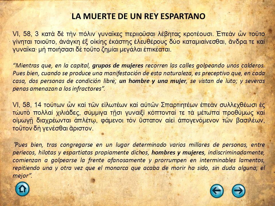 LA MUERTE DE UN REY ESPARTANO VI, 58, 3 κατὰ δὲ τὴν πόλιν γυναῖκες περιιοῦσαι λέβητας κροτέουσι.