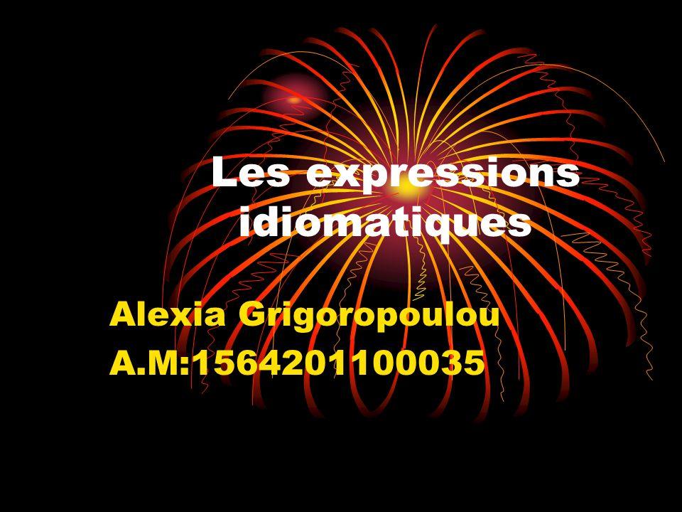 Les expressions idiomatiques Alexia Grigoropoulou A.M:1564201100035