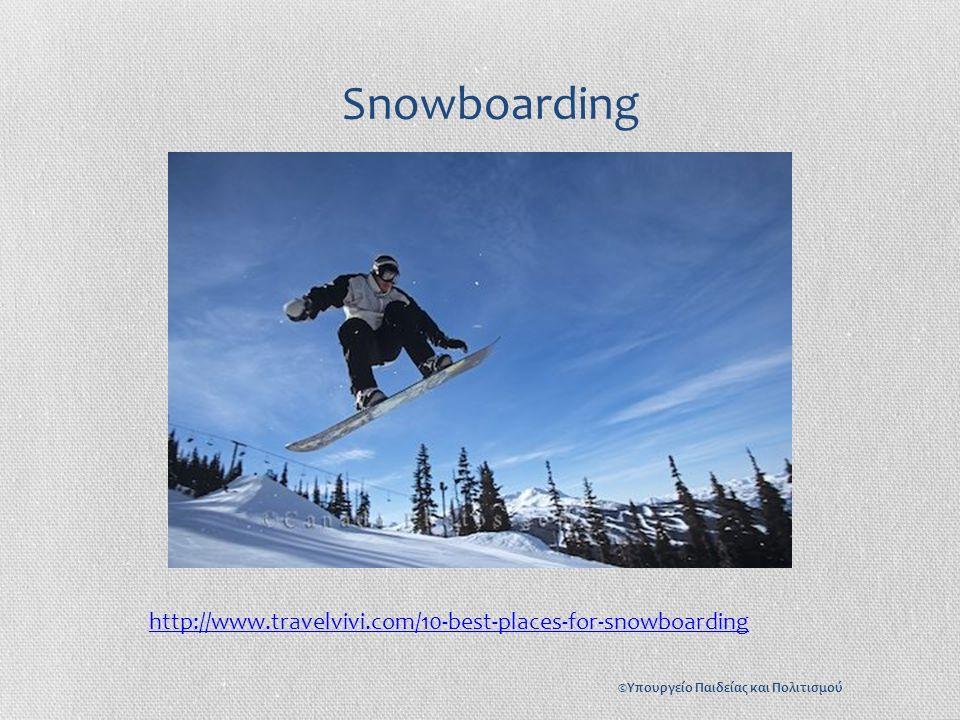 Snowboarding http://www.travelvivi.com/10-best-places-for-snowboarding ©Υπουργείο Παιδείας και Πολιτισμού