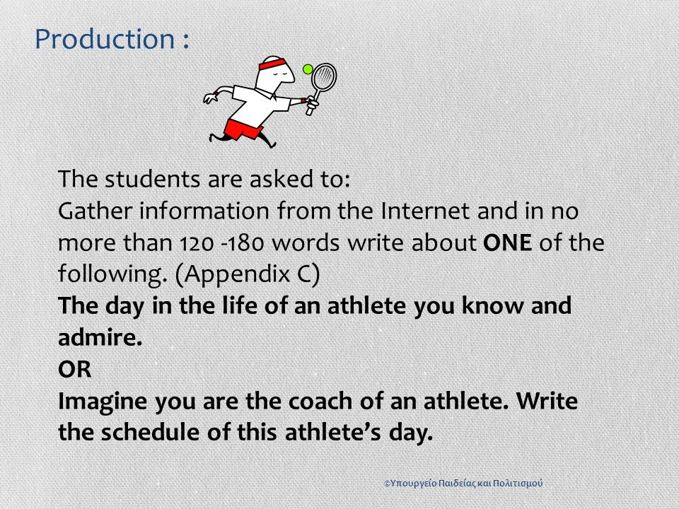 Production : The students are asked to: Gather information from the Internet and in no more than 120 -180 words write about ONE of the following.