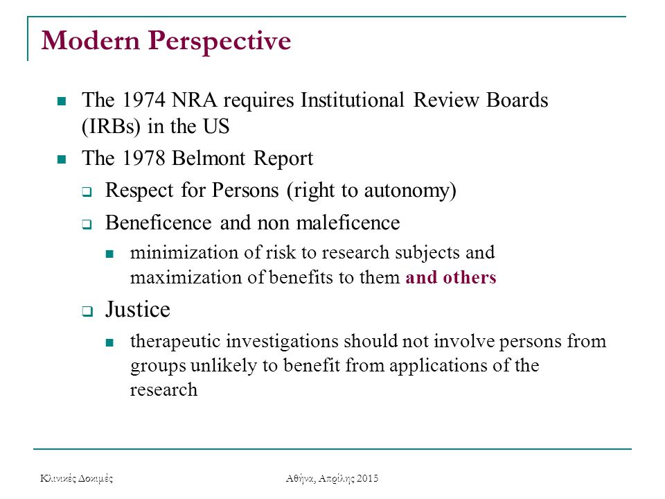 Modern Perspective The 1974 NRA requires Institutional Review Boards (IRBs) in the US The 1978 Belmont Report  Respect for Persons (right to autonomy
