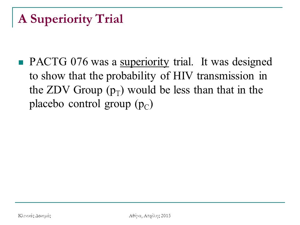 A Superiority Trial PACTG 076 was a superiority trial. It was designed to show that the probability of HIV transmission in the ZDV Group (p T ) would