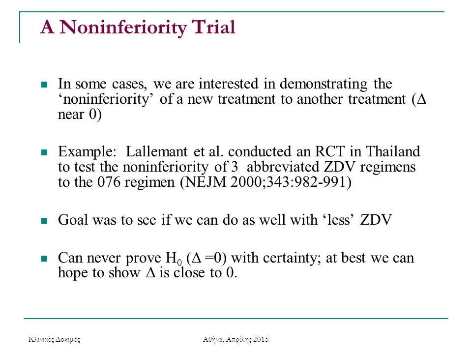 A Noninferiority Trial In some cases, we are interested in demonstrating the 'noninferiority' of a new treatment to another treatment (  near 0) Exam