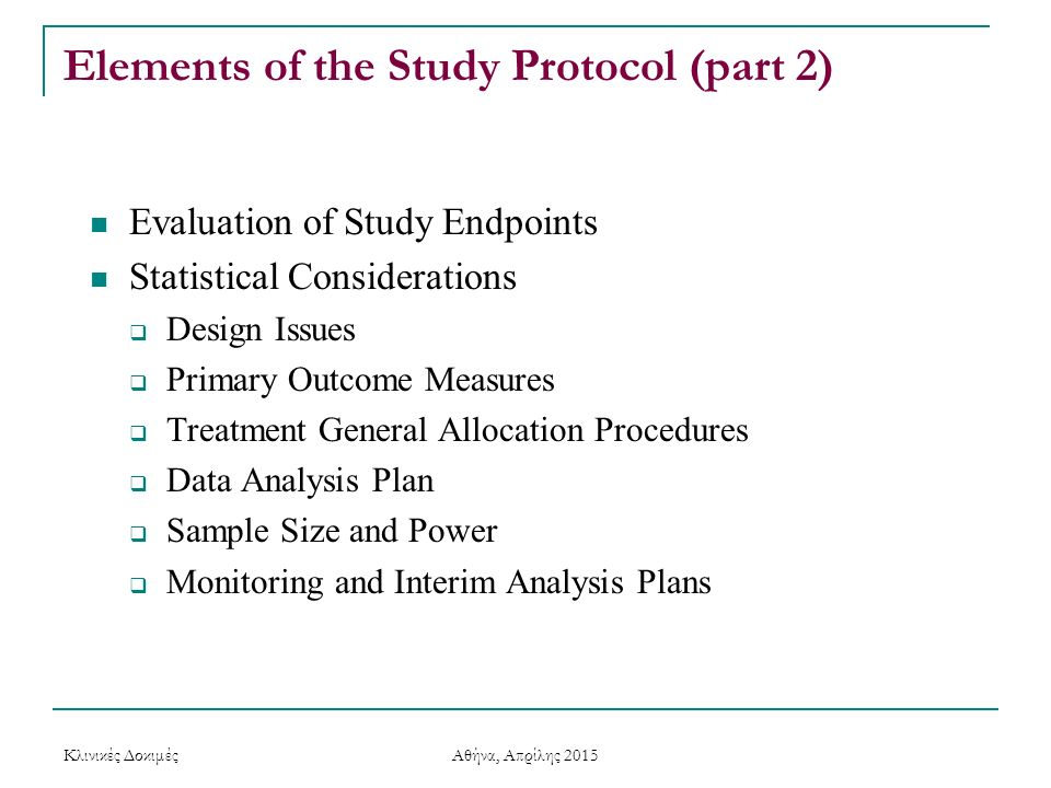 Elements of the Study Protocol (part 2) Evaluation of Study Endpoints Statistical Considerations  Design Issues  Primary Outcome Measures  Treatmen