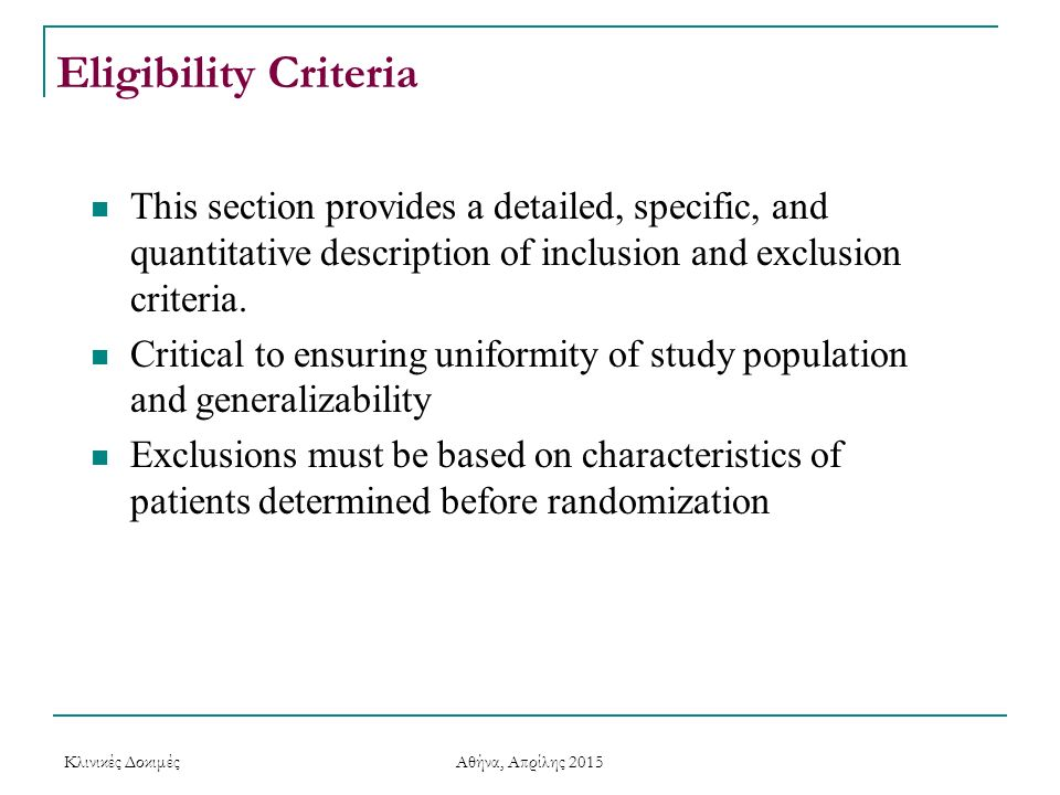 Eligibility Criteria This section provides a detailed, specific, and quantitative description of inclusion and exclusion criteria. Critical to ensurin