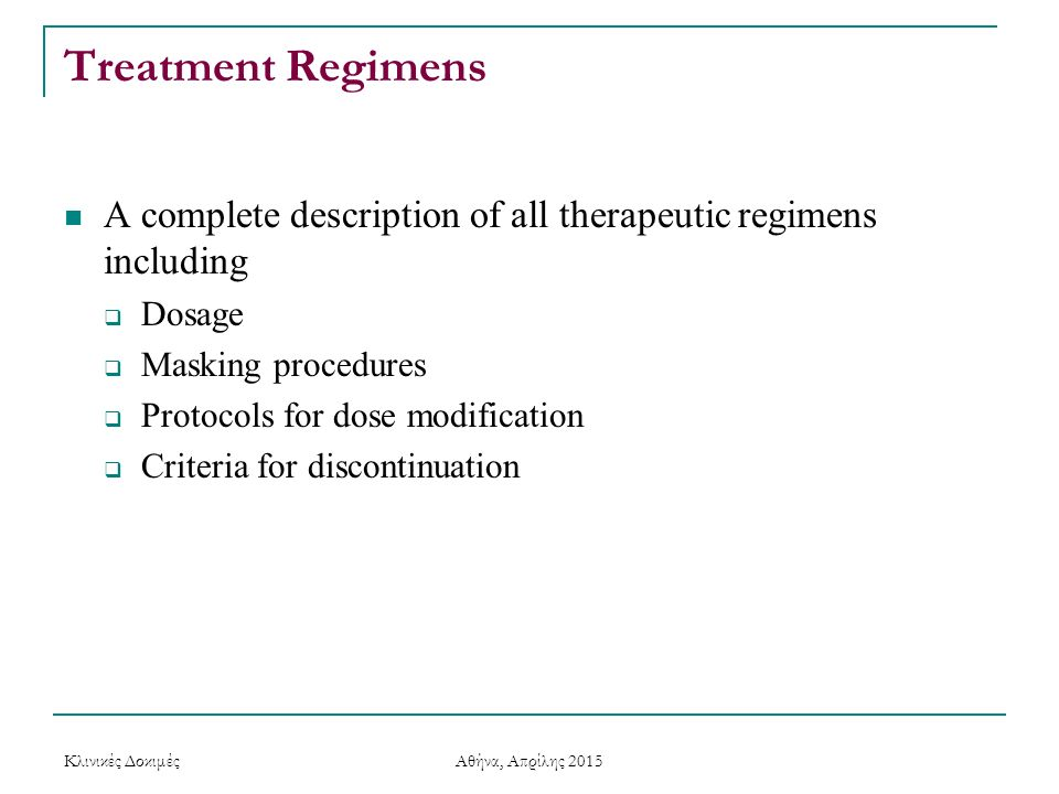 Treatment Regimens A complete description of all therapeutic regimens including  Dosage  Masking procedures  Protocols for dose modification  Crit