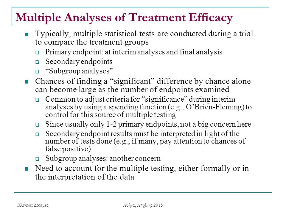 Multiple Analyses of Treatment Efficacy Typically, multiple statistical tests are conducted during a trial to compare the treatment groups  Primary e