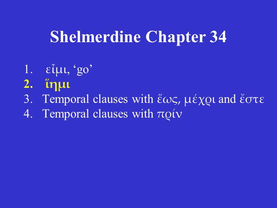 Shelmerdine Chapter 34 1. εἶμι, 'go' 2.