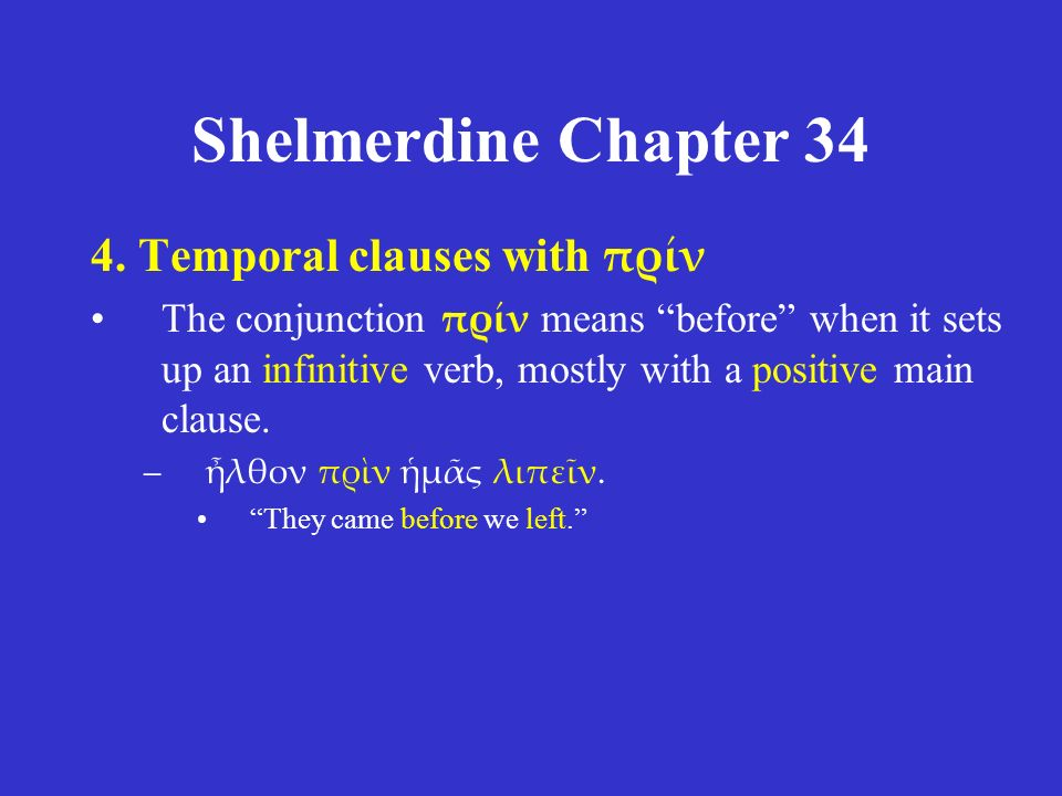 """Shelmerdine Chapter 34 4. Temporal clauses with πρίν The conjunction πρίν means """"before"""" when it sets up an infinitive verb, mostly with a positive ma"""
