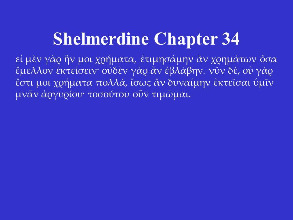 Shelmerdine Chapter 34 εἰ μὲν γὰρ ἦν μοι χρήματα, ἐτιμησάμην ἂν χρημάτων ὅσα ἔμελλον ἐκτείσειν· οὐδὲν γὰρ ἂν ἐβλάβην.