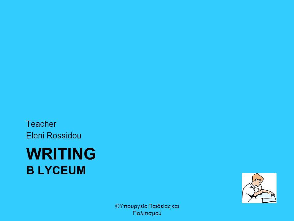 WRITING B LYCEUM Teacher Eleni Rossidou ©Υπουργείο Παιδείας και Πολιτισμού