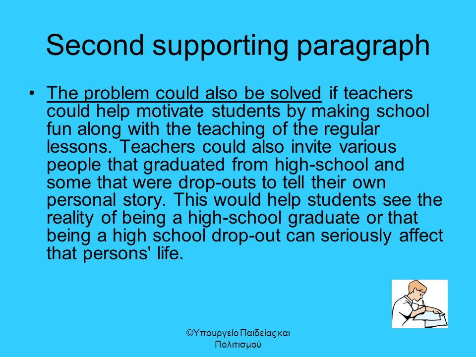 Second supporting paragraph The problem could also be solved if teachers could help motivate students by making school fun along with the teaching of the regular lessons.