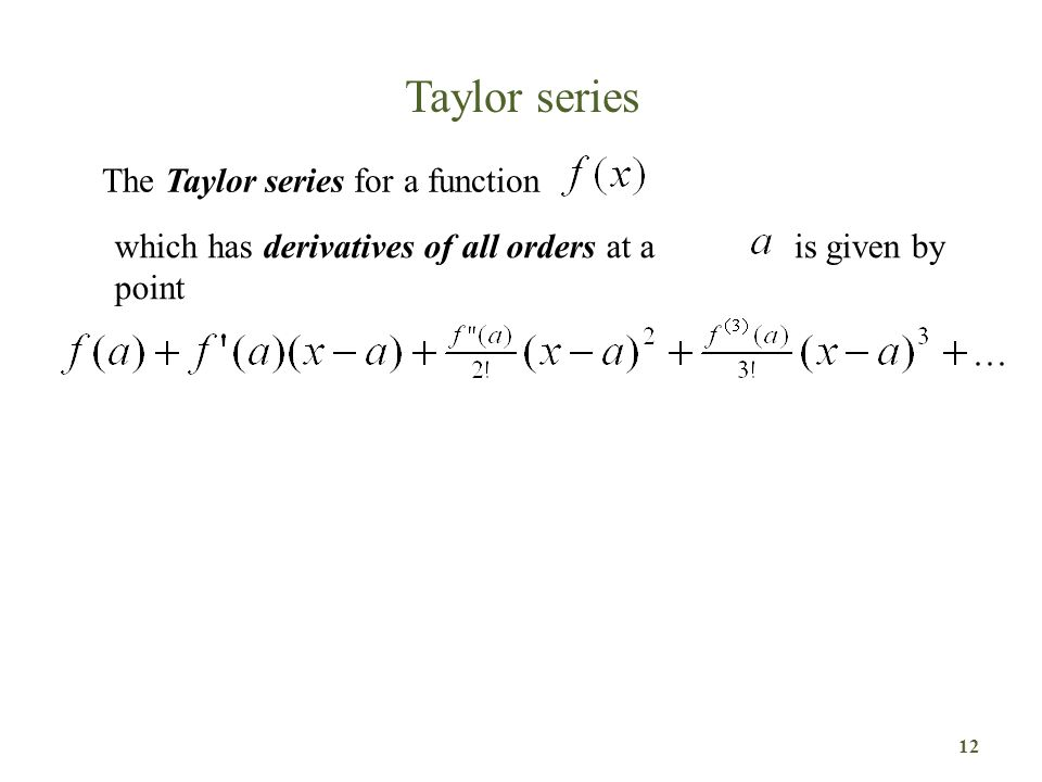 Taylor series 12 which has derivatives of all orders at a point is given by Taylor series The Taylor series for a function