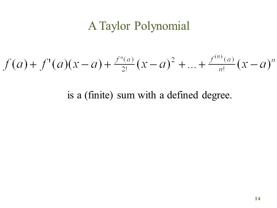 A Taylor Polynomial 14 is a (finite) sum with a defined degree.