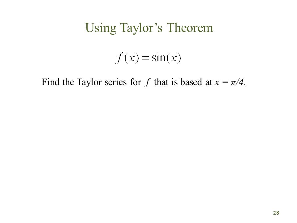Using Taylor's Theorem 28 Find the Taylor series for f that is based at x = π/4.
