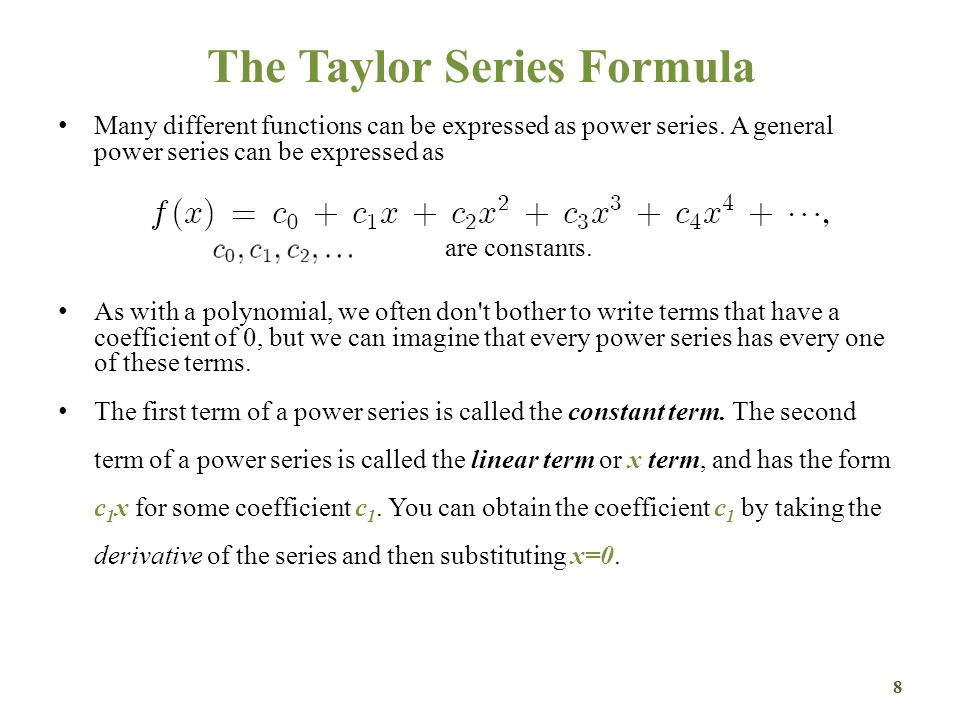 The Taylor Series Formula Μany different functions can be expressed as power series.