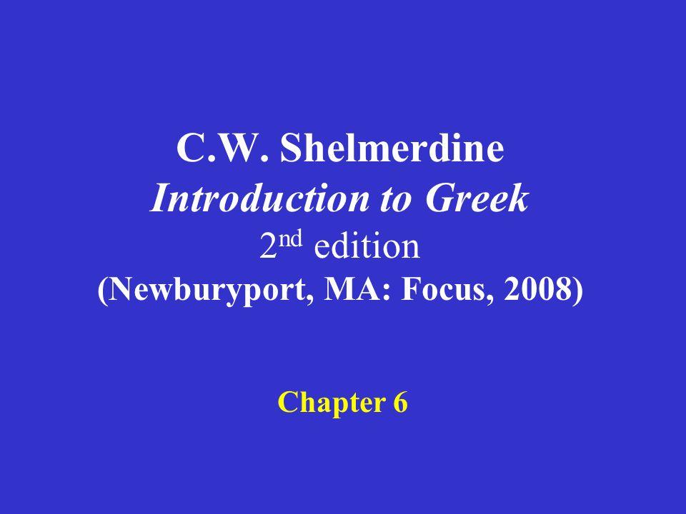 C.W. Shelmerdine Introduction to Greek 2 nd edition (Newburyport, MA: Focus, 2008) Chapter 6