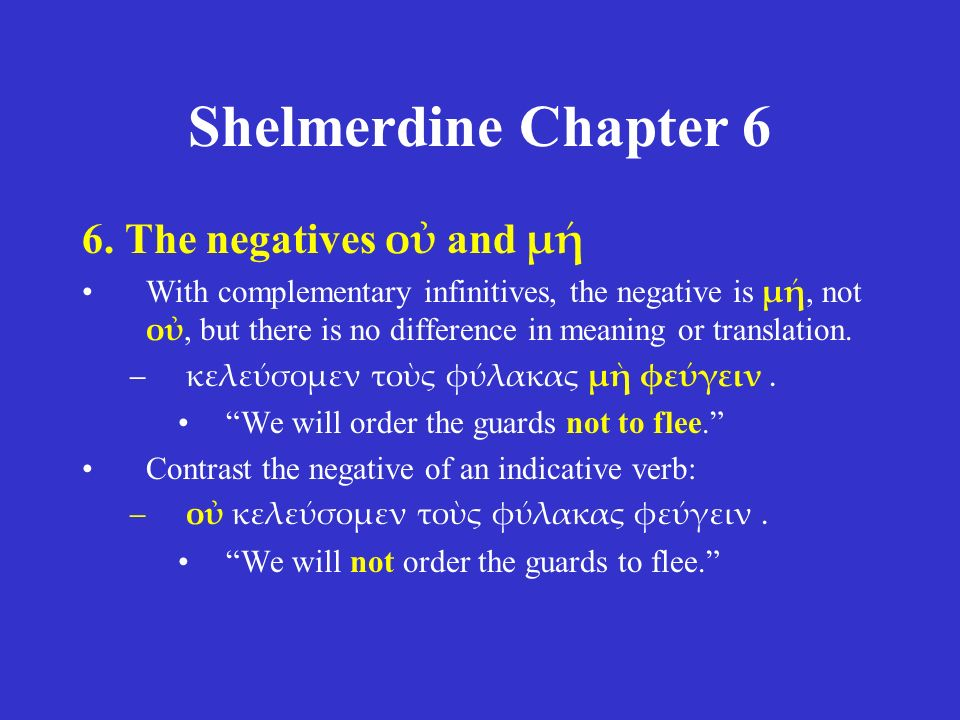 Shelmerdine Chapter 6 6. The negatives οὐ and μή With complementary infinitives, the negative is μή, not οὐ, but there is no difference in meaning or