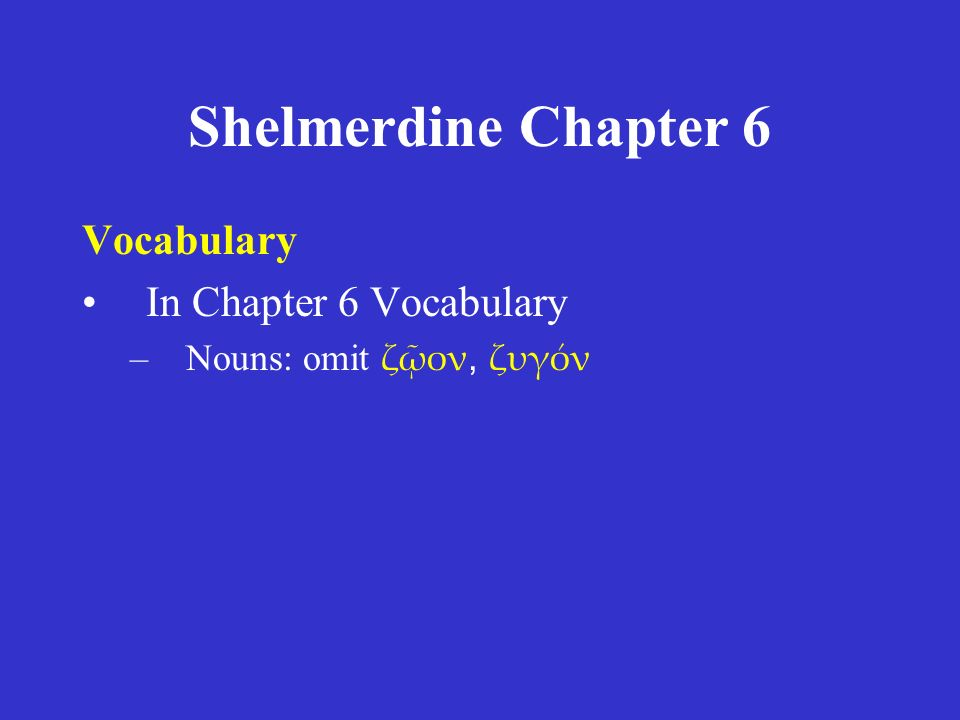 Shelmerdine Chapter 6 Vocabulary In Chapter 6 Vocabulary –Nouns: omit ζῷον, ζυγόν