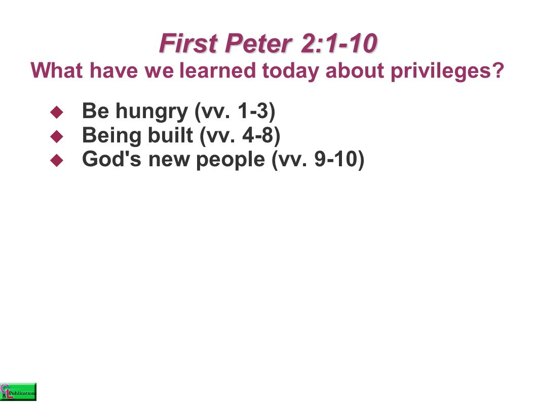 First Peter 2:1-10 First Peter 2:1-10 What have we learned today about privileges.