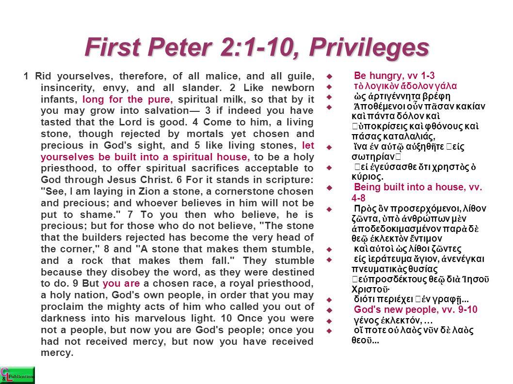 First Peter 2:1-10, Privileges  Be hungry, vv 1-3  τ ὸ λογικ ὸ ν ἄ δολον γάλα  ὡ ς ἀ ρτιγέννητα βρέφη  Ἀ ποθέμενοι ο ὖ ν π ᾶ σαν κακίαν κα ὶ πάντα