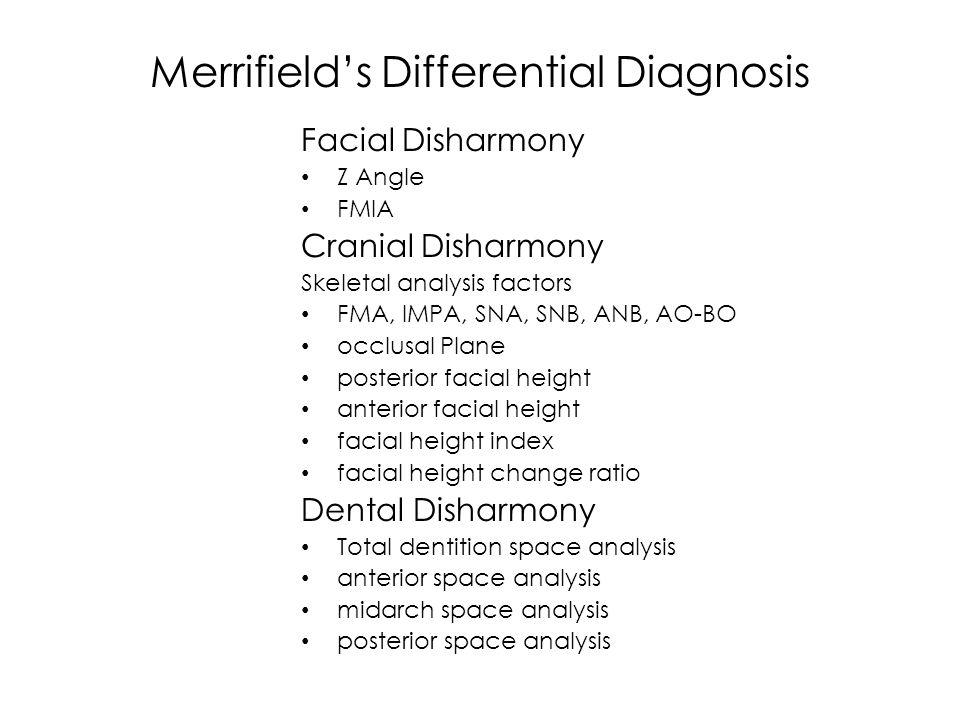 Merrifield's Differential Diagnosis Facial Disharmony Z Angle FMIA Cranial Disharmony Skeletal analysis factors FMA, IMPA, SNA, SNB, ANB, AO-BO occlus