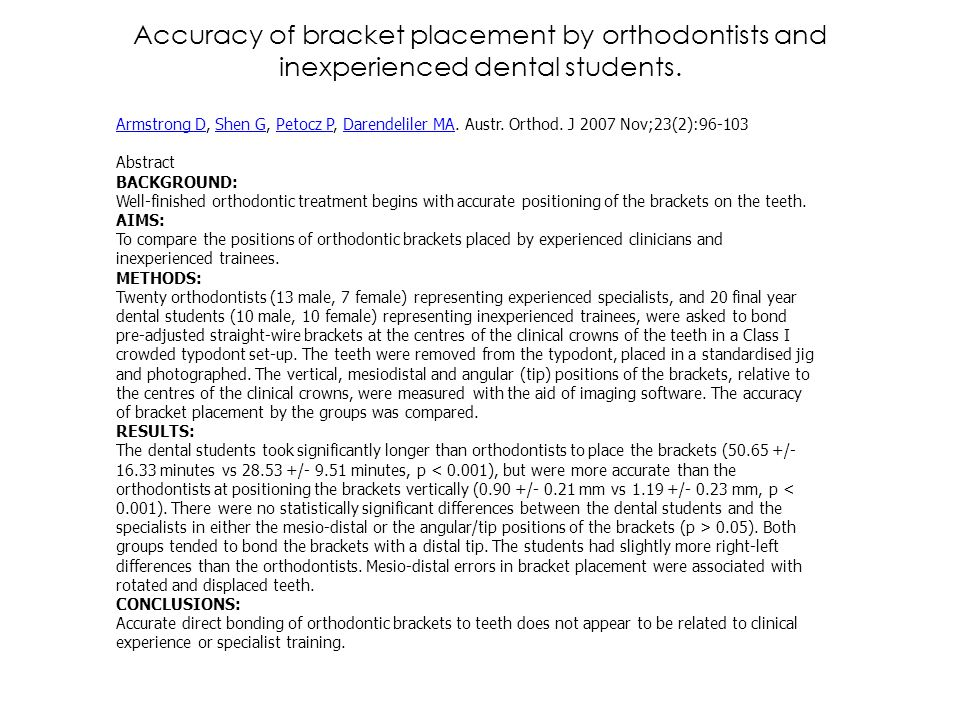Accuracy of bracket placement by orthodontists and inexperienced dental students. Armstrong DArmstrong D, Shen G, Petocz P, Darendeliler MA. Austr. Or