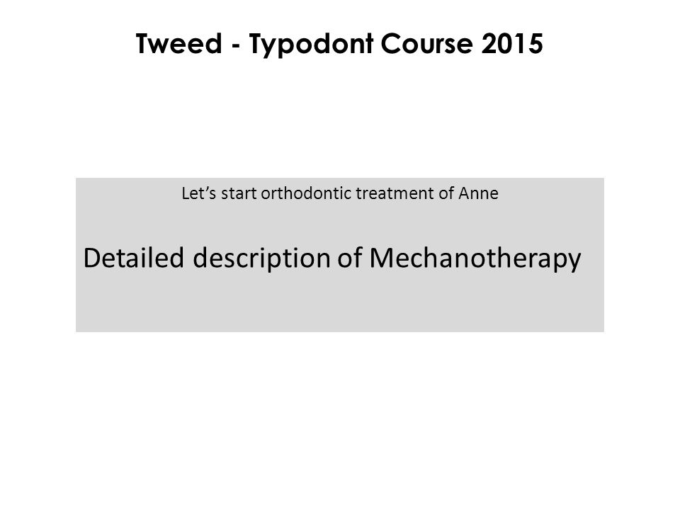 Let's start orthodontic treatment of Anne Detailed description of Mechanotherapy