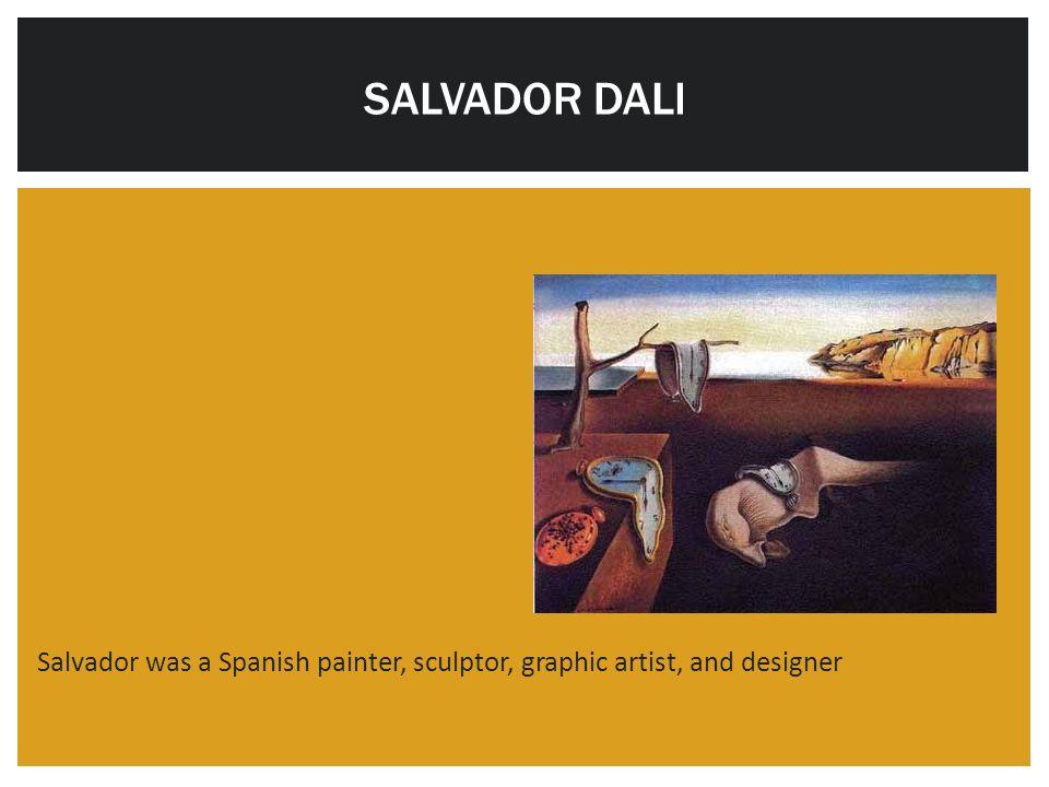 SALVADOR DALI Salvador was a Spanish painter, sculptor, graphic artist, and designer