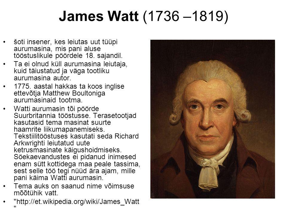 James Watt (1736 –1819) šoti insener, kes leiutas uut tüüpi aurumasina, mis pani aluse tööstuslikule pöördele 18.