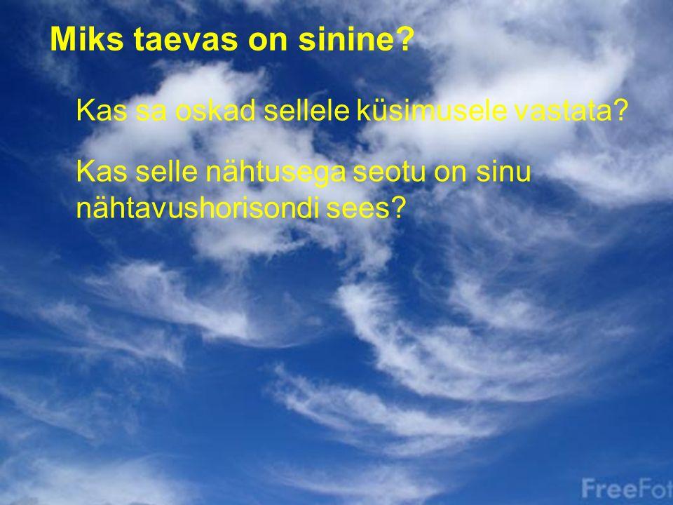 Reemo Voltri Miks taevas on sinine? Kas sa oskad sellele küsimusele vastata? Kas selle nähtusega seotu on sinu nähtavushorisondi sees?