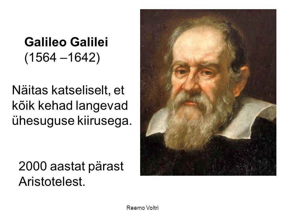 Reemo Voltri Galileo Galilei (1564 –1642) 2000 aastat pärast Aristotelest. Näitas katseliselt, et kõik kehad langevad ühesuguse kiirusega.