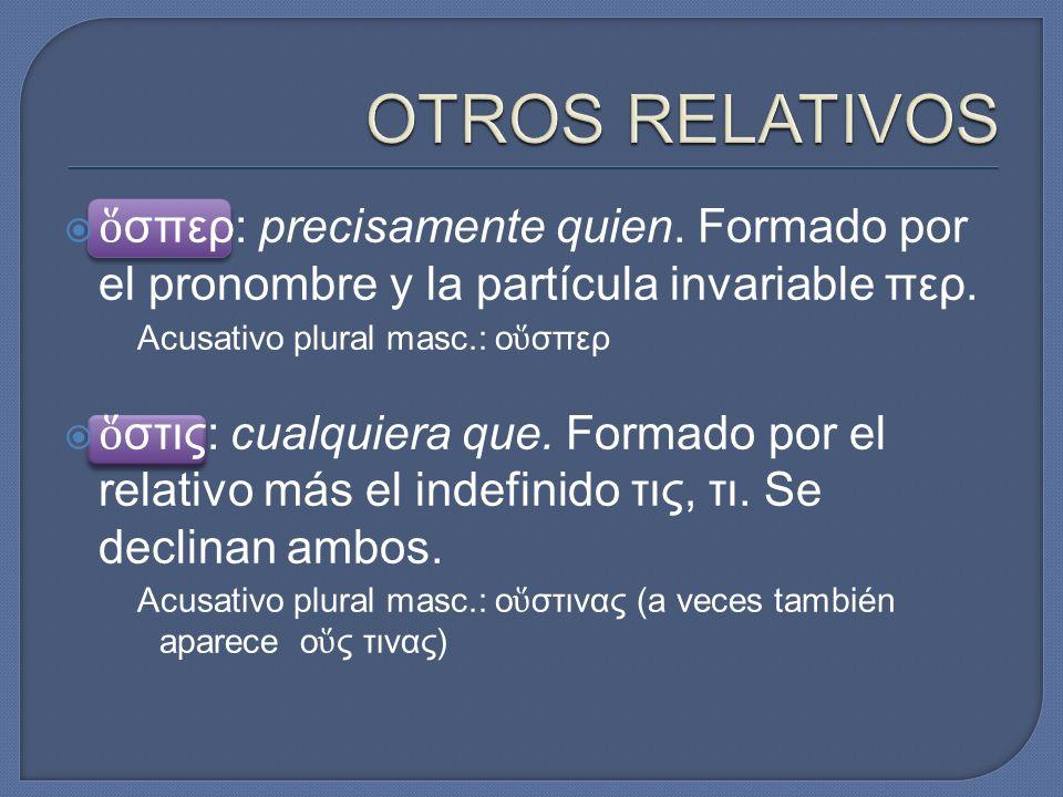  ὅ σπερ: precisamente quien. Formado por el pronombre y la partícula invariable περ.