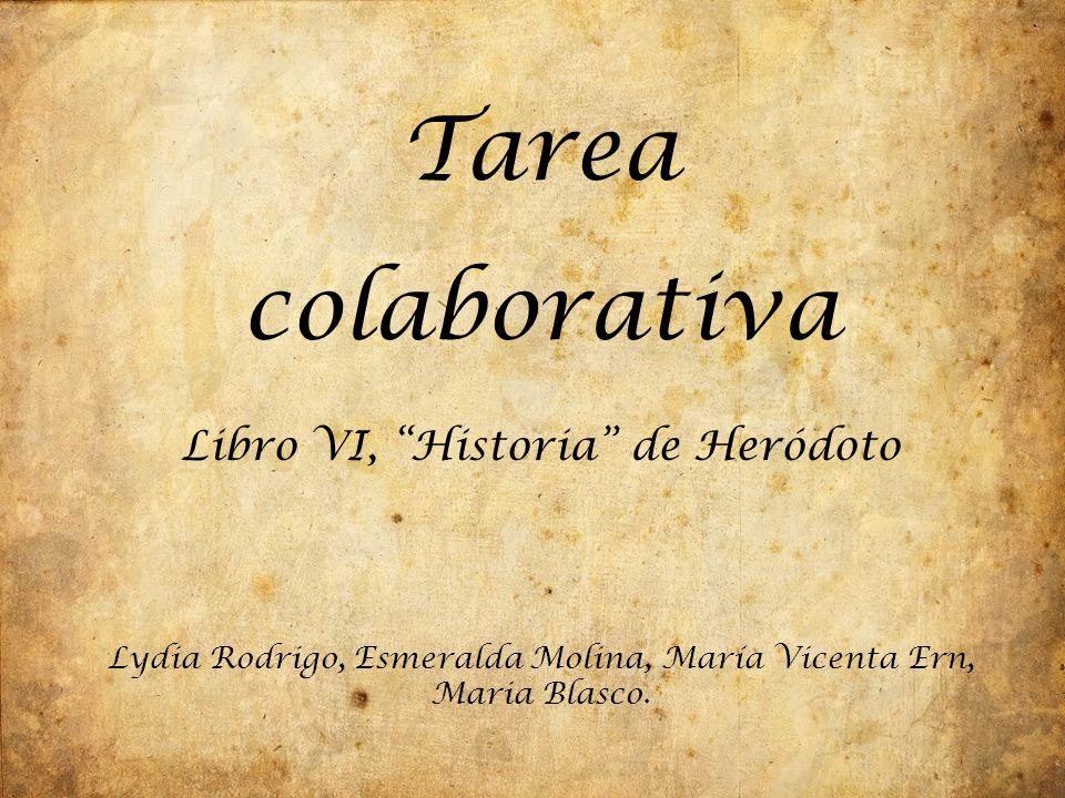 "Tarea colaborativa Libro VI, ""Historia"" de Heródoto Lydia Rodrigo, Esmeralda Molina, María Vicenta Ern, Maria Blasco."