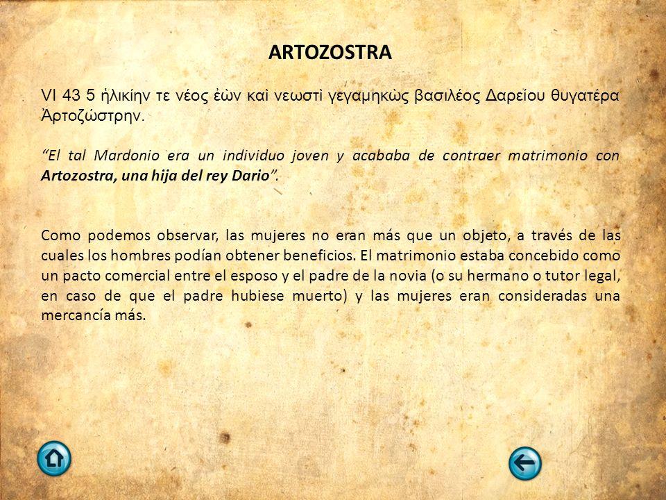 ARTOZOSTRA VI 43 5 ἡλικίην τε νέος ἐὼν καὶ νεωστὶ γεγαμηκὼς βασιλέος Δαρείου θυγατέρα Ἀρτοζώστρην.