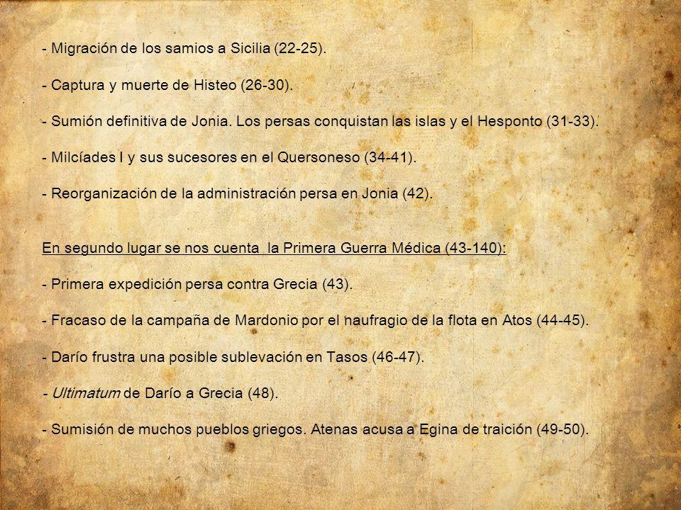 - Migración de los samios a Sicilia (22-25). - Captura y muerte de Histeo (26-30). - Sumión definitiva de Jonia. Los persas conquistan las islas y el