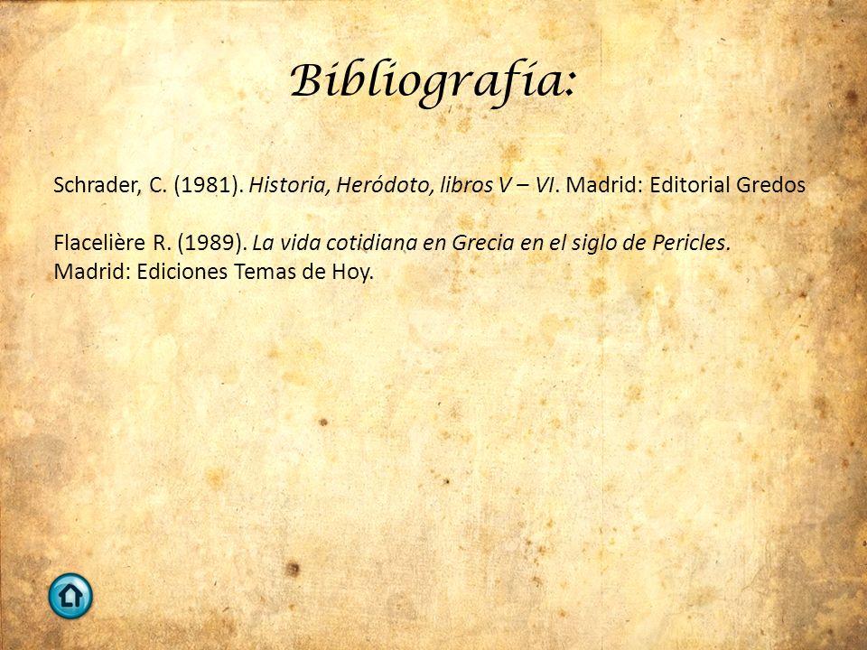 Bibliografía: Schrader, C. (1981). Historia, Heródoto, libros V – VI. Madrid: Editorial Gredos Flacelière R. (1989). La vida cotidiana en Grecia en el