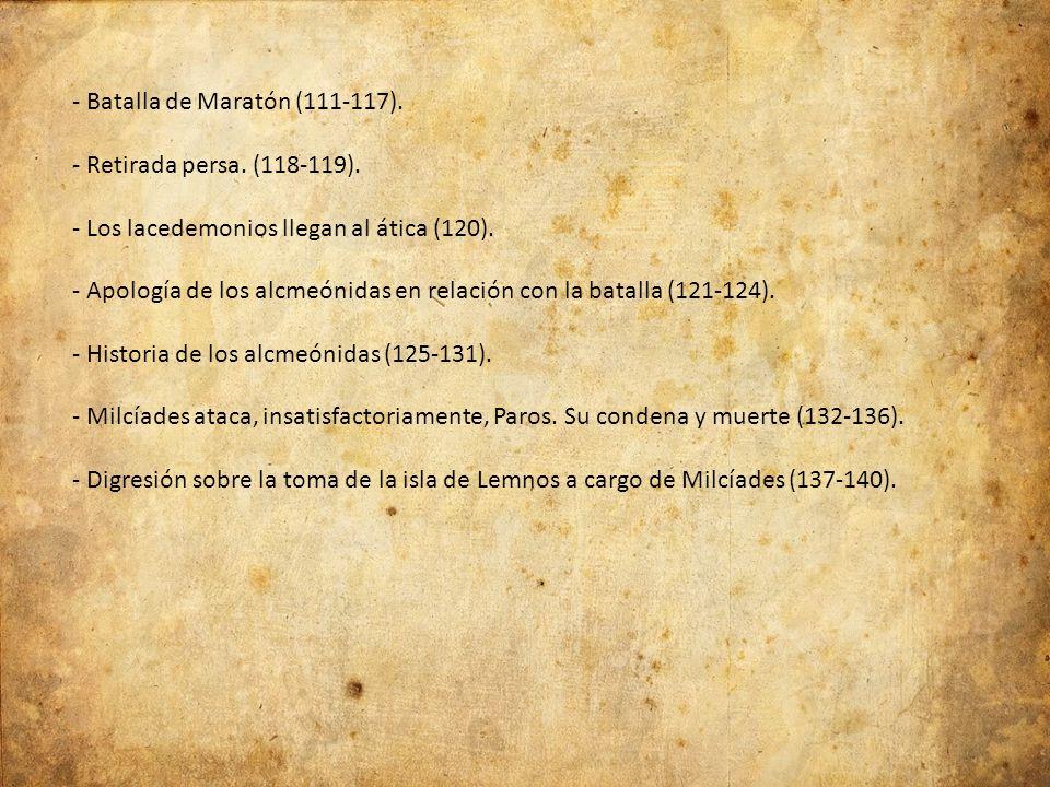 - Batalla de Maratón (111-117). - Retirada persa. (118-119). - Los lacedemonios llegan al ática (120). - Apología de los alcmeónidas en relación con l