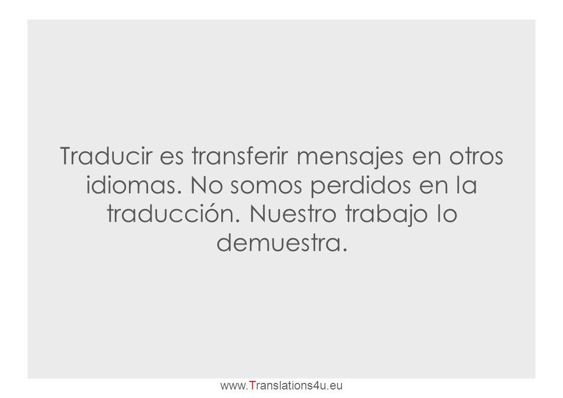 Traducir es transferir mensajes en otros idiomas. No somos perdidos en la traducción.