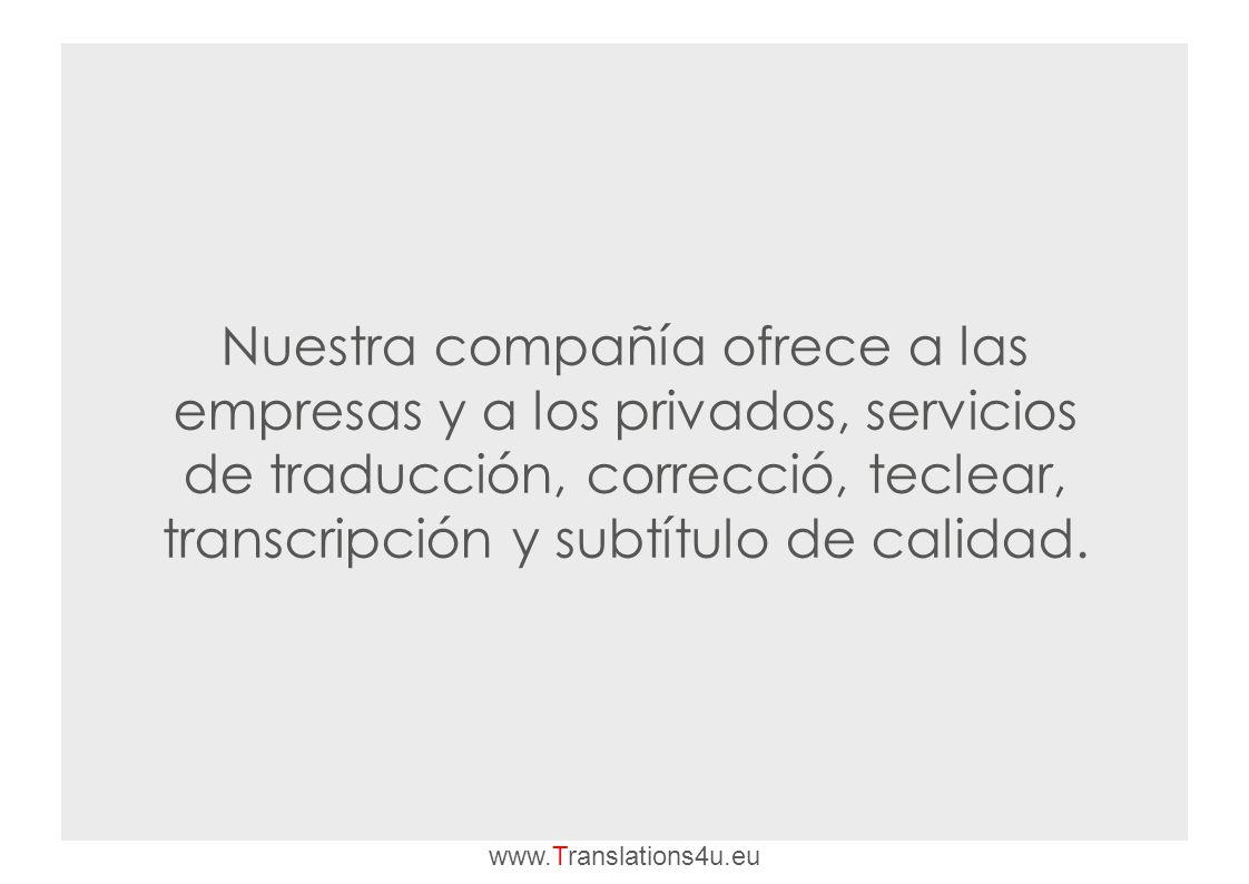 Nuestra compañía ofrece a las empresas y a los privados, servicios de traducción, correcció, teclear, transcripción y subtítulo de calidad.
