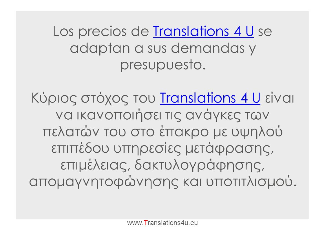 Los precios de Translations 4 U se adaptan a sus demandas y presupuesto.