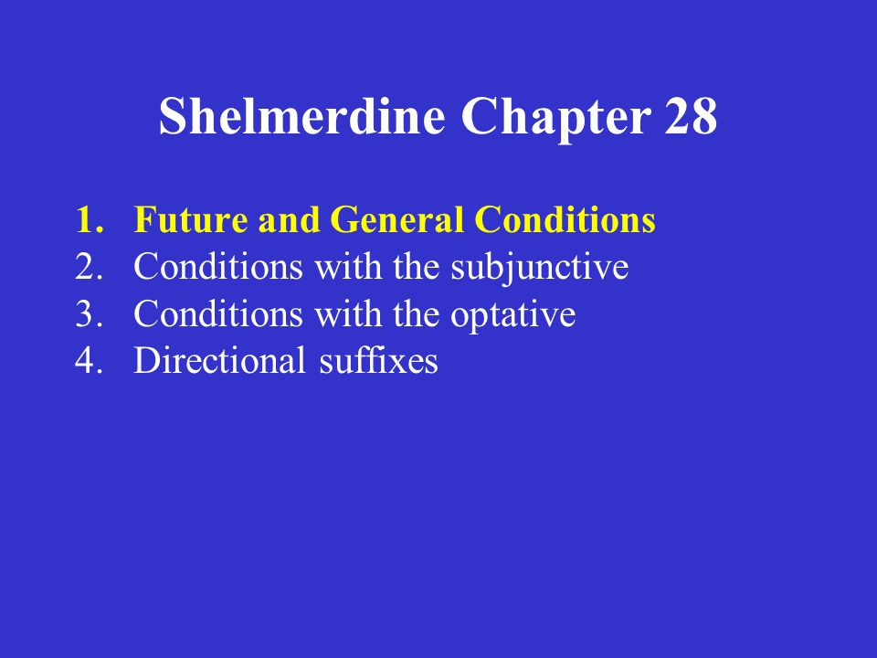 Shelmerdine Chapter 28 1.Future and General Conditions Chapter 12.4-6 introduced conditions.